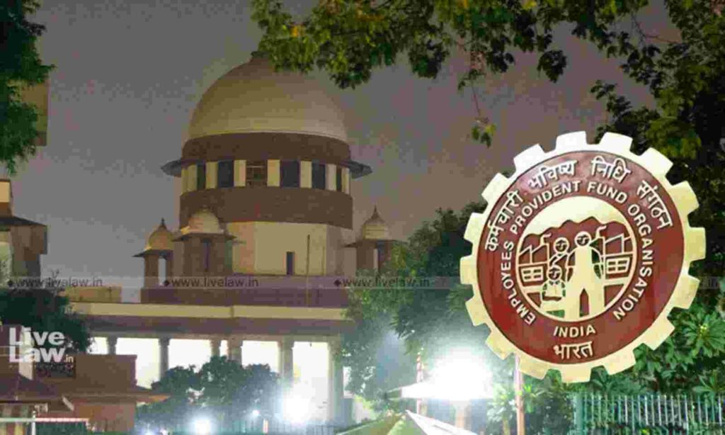Supreme Court: High Courts Assumed Exercise Of Option Wasn't Necessary For Pension Above Upper Limit, EPFO Argues In SC